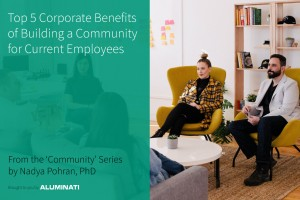Top 5 Corporate Benefits of Building a Community for Current Employees