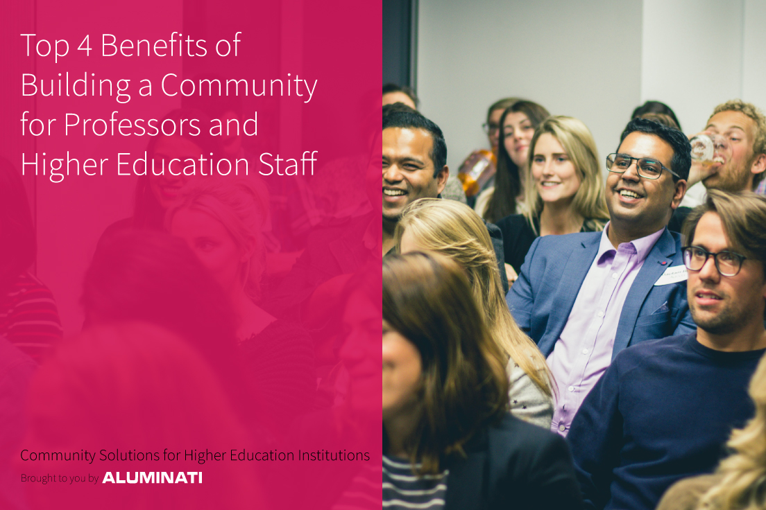 Top 4 Benefits of Building a Community for Professors and Higher Education Staff