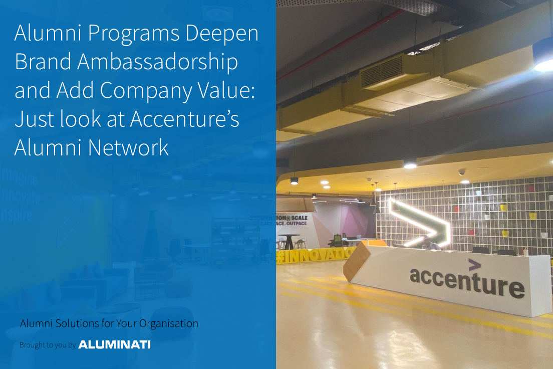 Alumni Programs Deepen Brand Ambassadorship and Add Company Value: Just look at Accenture's Alumni Network